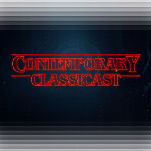 Contemporary ClassiCAST Episode 2 - STRANGEST THINGS AND TWITTER NUT BEEF