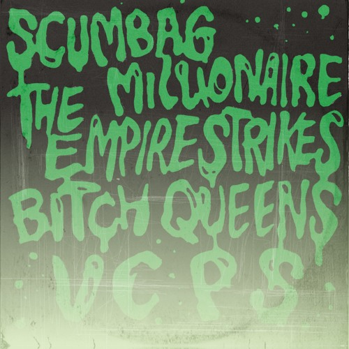"Bitch Queens / Scumbag Millionaire / The Empires Strikes / VCPS Split 7"""