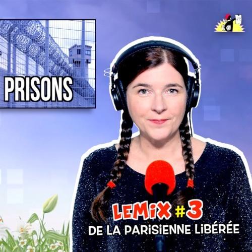 Le Mix #3 : «Prison dedans, prison dehors !»