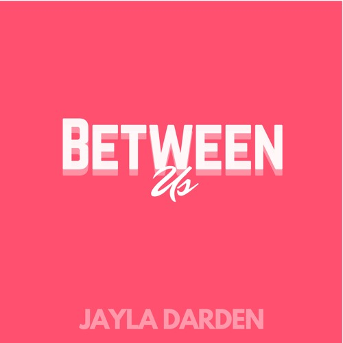Between Us Prod. x JAYLA DARDEN