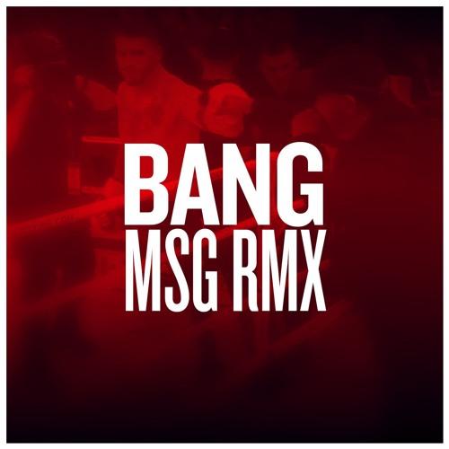 Bang (MSG RMX)