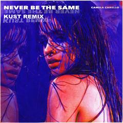 Camila Cabello - Never Be The Same (KUST Remix)