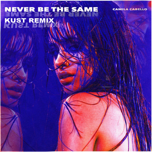 Download Camila Cabello - Never Be The Same (KUST Remix)