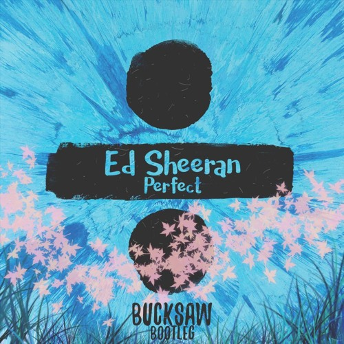 Ed Sheeran Perfect: Perfect (Bucksaw Bootleg)[free Download] By
