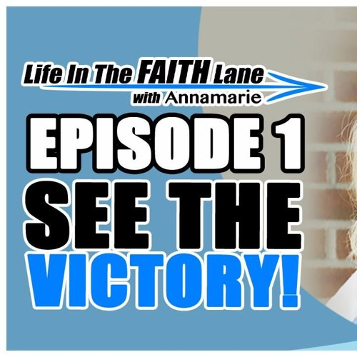 Life In The Faith Lane w Annamarie - Episode 1 - See YOUR Victory!