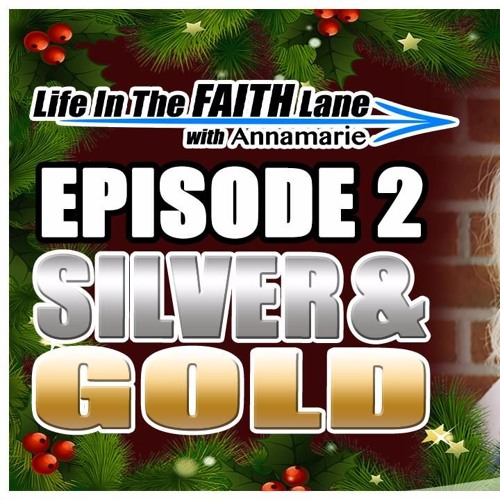 Life In The Faith Lane w Annamarie - Episode 2 - Silver and Gold Divine Provision