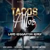 Alex Gargola - Tacos Altos (Feat. Arcangel, Farruko, Noriel, Bryant Myers) [LAMS Reggaeton Remix]