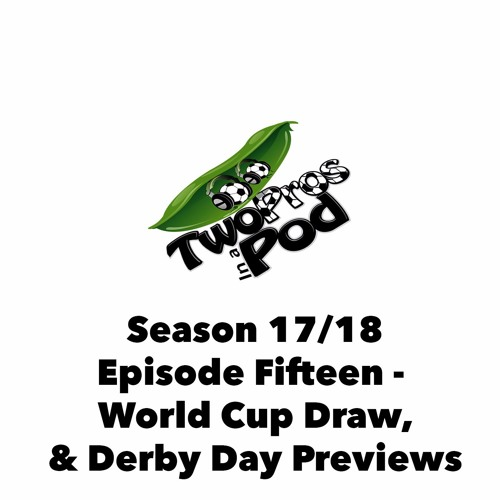 2017/18 Season Episode 15 - World Cup Draw & Derby Day Previews