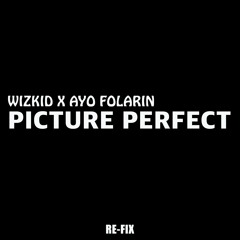 Wizkid-Picture Perfect (RE-FIX) ft Ayo Folarin