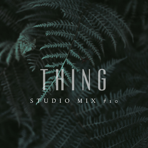 Thing - Studio Mix #10