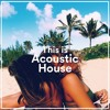 Acoustic House Vol. 1 (Chill, Relax & Study)