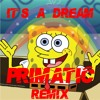 Spongebob - It's a dream (Primatic remix)[FREE DOWNLOAD - CLICK BUY]