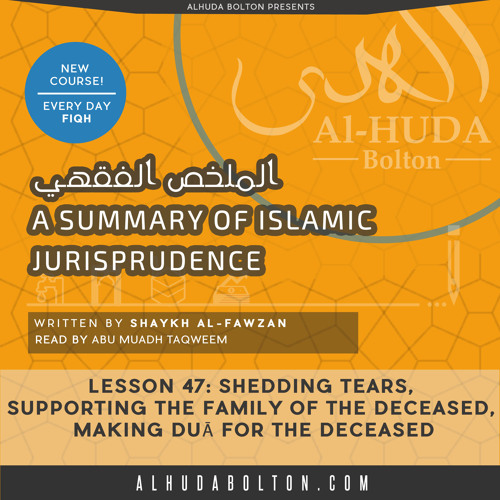 Lesson 47: Shedding tears, Supporting the Family of the deceased, making Duā for the deceased