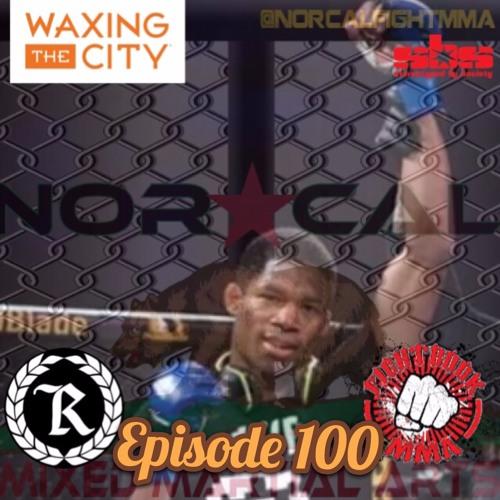 Episode 100: @norcalfightmma Podcast Featuring Sam Toomer (@SuperSamToomer)