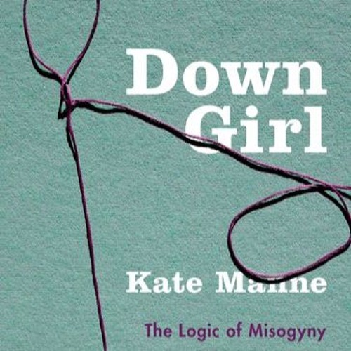 Misogyny & Misandry: Kate Manne on the Philosophy of the #MeToo Movement