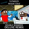 Tutweezy & Reggie Couz - Double Seaweed Deluxe Remix Full Version (Prod. By DJ Kidd)