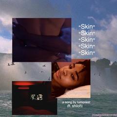 skin (ft.shiloh)