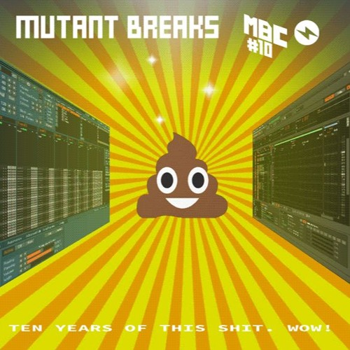 Mutant Breaks #10 - 10 Years Of This Shit. Wow!