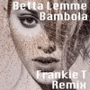 Betta Lemme - Bambola (Frankie T remix)[Free Download]