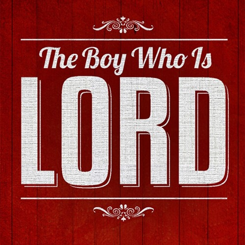 The Boy Who Is Lord #6 - The Greatest Man Who Ever Lived