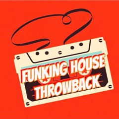 FUNKING HOUSE THROWBACK 1