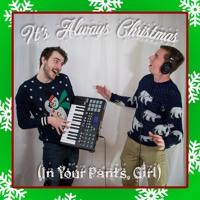 It's Always Christmas (In Your Pants, Girl)