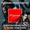 The Game Awards and PSX Recap, Quentin Tarantinos R Rated Star Trek - Episode 106