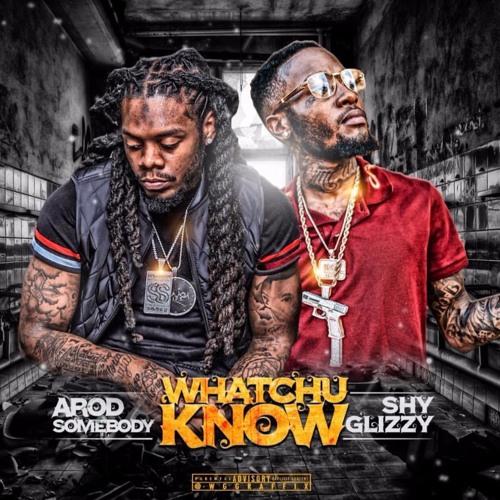 Arod Somebody ft Shy Glizzy - Whatchu Know