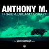 "ANTHONY M. ""I Have A Dream Tonight"" I Have A Dream Tonight (Radio Edit)"