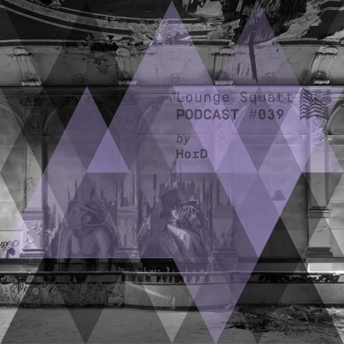 Lounge Squatt Podcast #039 • HorD
