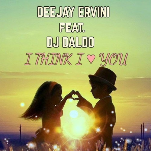 deejayerviniofficial - DeeJay Ervini ft  DJ Daldo - I Think I Love You