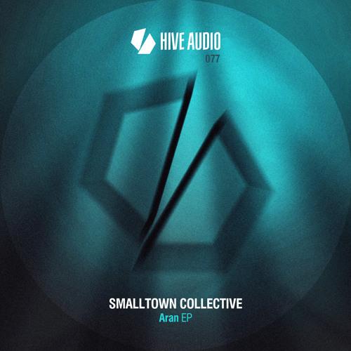 Hive Audio 077 - Smalltown Collective - Aran EP