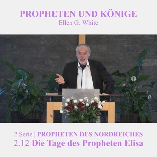 """2.12.Die Tage des Propheten Elisa - """"PROPHETEN DES NORDREICHES"""" von PROPHETEN UND KÖNIGE"""