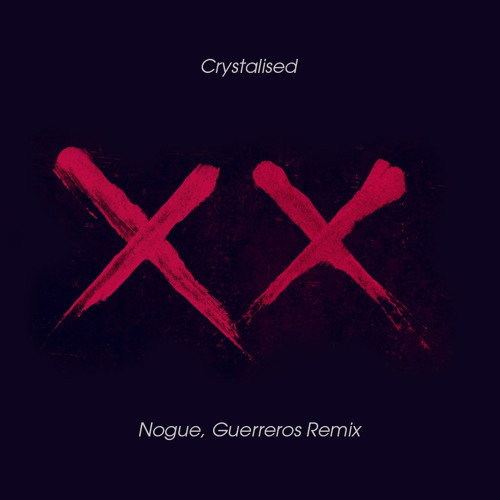 The xx - Crystalised (NOGUE, GUERREROS MIX) [ FREE DOWNLOAD ] by GUERRER0S