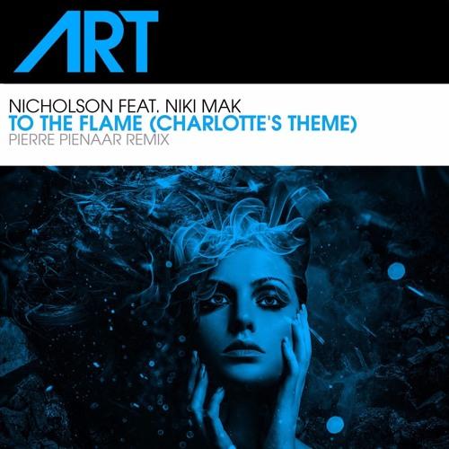Nicholson - To The Flame (Charlotte's Theme) (feat. Niki Mak) (Pierre Pienaar Remix) Preview