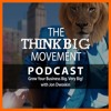 The Think Big Movement Podcast - The power of videos and fun marketing to grow your business