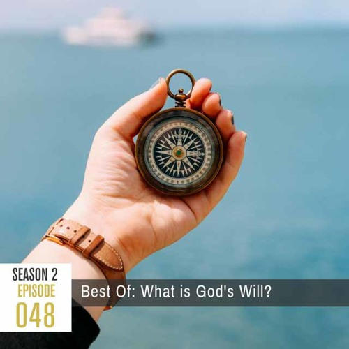 Season 2, Episode 48: (Best of 2017) What is God's Will?