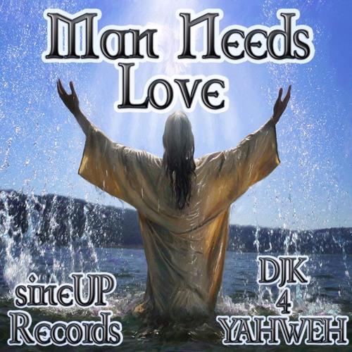 Man Needs Love ((((( Yahweh ))))) sineUP Records