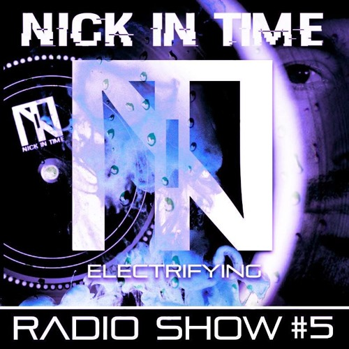 Nick In Time Radio Show - EPISODE  #5 ELECTRIFYING