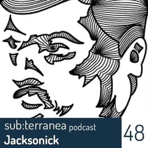 Subterranea Podcast 48 -Jacksonick