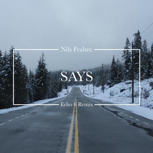 Nils Frahm - Says (Echo 6 Remix)