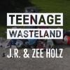 Teenage Wasteland (J.R. & Zee Holz) (Prod. BFoz)