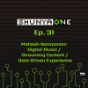 Shunya One Ep. 31: Mahesh Narayanan: Digital Music / Streaming Content / Data Driven Experience