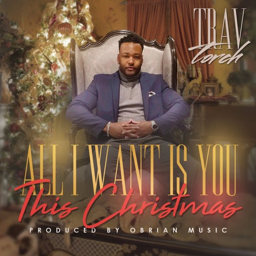 Trav Torch - All I Want Is You This Christmas