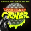Download Episode 56 - Juicy Karkass - Cast From The Sewer Mp3