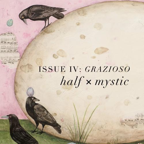 Half Mystic Journal Issue IV: GRAZIOSO