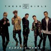 Why Don't We - These Girls (Blaze U Remix)*BUY=FREE DOWNLOAD*