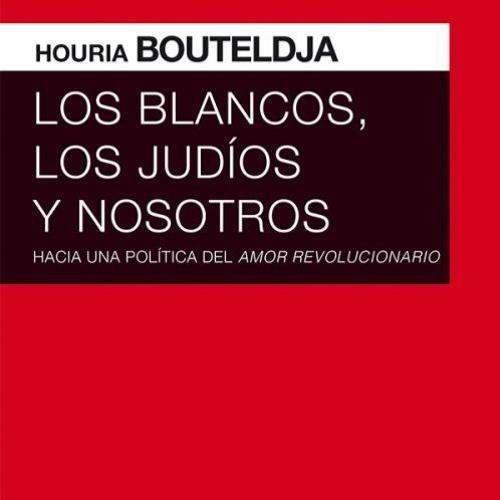 «Hacia una política del amor revolucionario» Houria Bouteldja