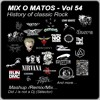 Mix o Matos Vol 54  vs 2 - History of Classic Rock - (Did J is not a Dj)Remix/Mashups (92'18mn)