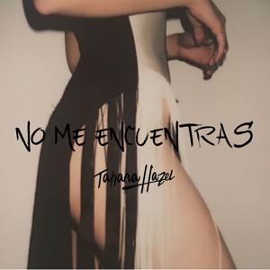 Download lagu Tatiana Hazel No Me Encuentras (6.28 MB) MP3